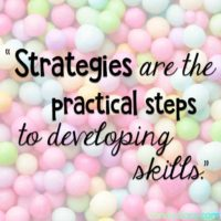 Strategies are the practical steps to developing skills. Quote