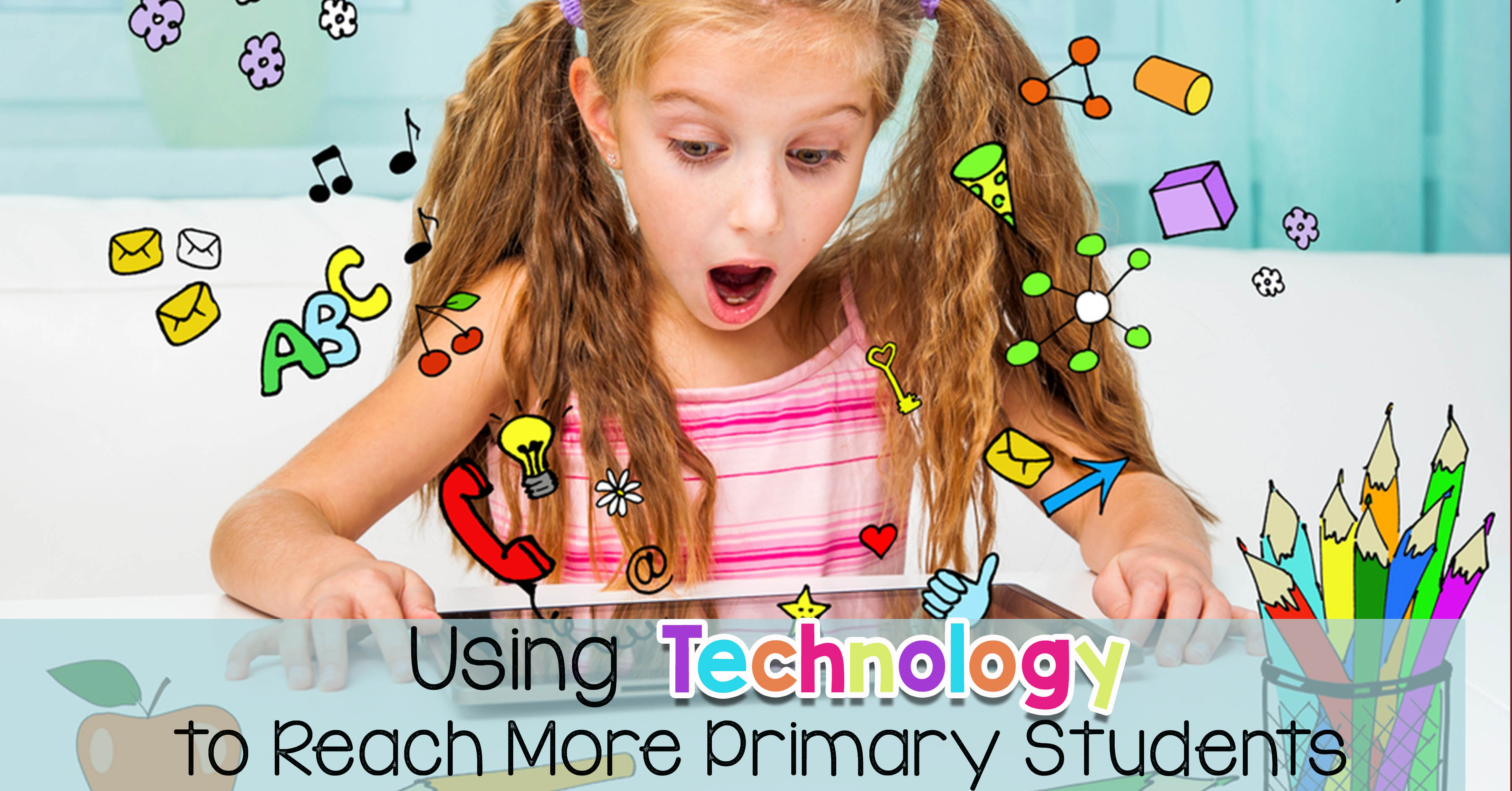 using technology in the primary classroom to reach more students